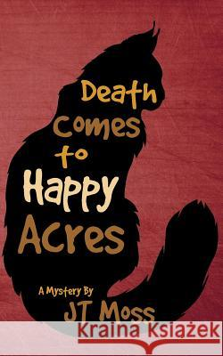 Death Comes to Happy Acres Jt Moss 9781515359258