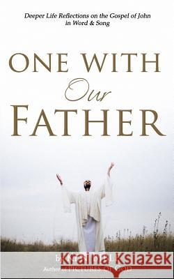 One with Our Father: Deeper Life Reflections on the Gospel of John in Word & Song Ken Bible 9781515376835