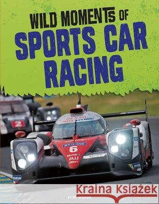 Wild Moments of Sports Car Racing M. Weber 9781515774051