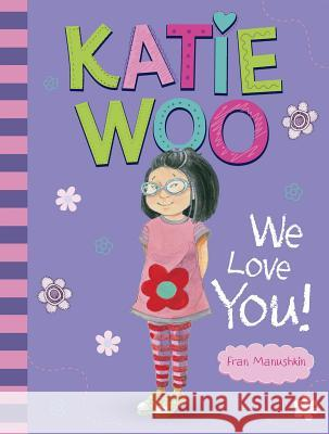 Katie Woo, We Love You! Fran Manushkin 9781515822776