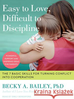 Easy to Love, Difficult to Discipline: The 7 Basic Skills for Turning Conflict Into Cooperation - audiobook Becky A. Bailey Emily Beresford 9781515913153 Tantor Audio