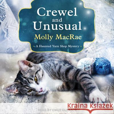 Crewel and Unusual: A Haunted Yarn Shop Mystery - audiobook Molly MacRae Emily Durante 9781515938675