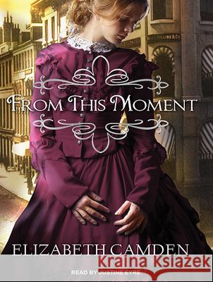 From This Moment - audiobook Elizabeth Camden Justine Eyre 9781515952718 Tantor Audio