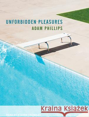 Unforbidden Pleasures - audiobook Adam Phillips Steven Crossley 9781515955467