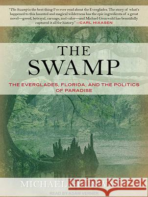 The Swamp: The Everglades, Florida, and the Politics of Paradise - audiobook Michael Grunwald Adam Verner 9781515960294