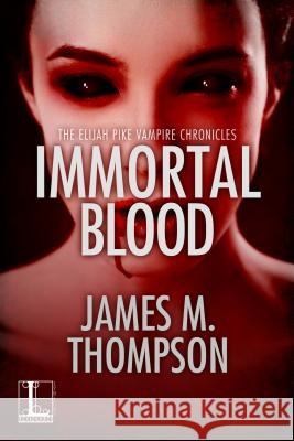 Immortal Blood James M. Thompson 9781516104130