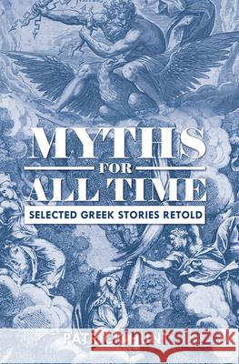 Myths for All Time: Selected Greek Stories Retold Patrick Hunt 9781516518562 Cognella Academic Publishing