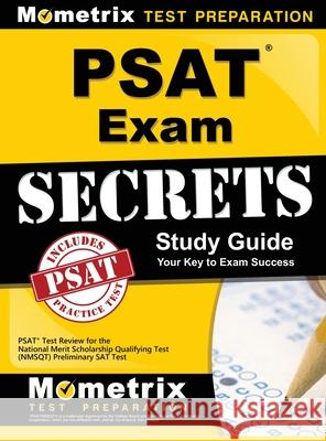 PSAT Exam Secrets Study Guide: PSAT Test Review for the National Merit Scholarship Qualifying Test (Nmsqt) Preliminary SAT Test Mometrix Media 9781516705481