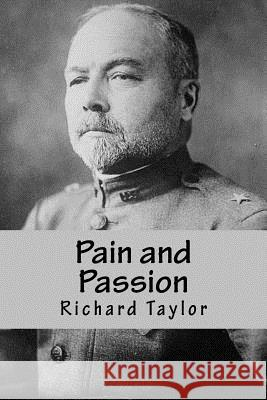 Pain and Passion: The Lives and Times of Frederick Funston and Eda Blankhart Richard Taylor 9781516802708