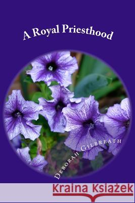 A Royal Priesthood: Nourishing the Holy Temple of God Deborah Gilbreath 9781516809592