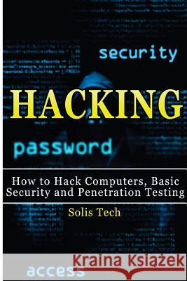 Hacking: How to Hack Computers, Basic Security and Penetration Testing Solis Tech 9781516824373