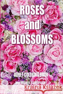 Adult Coloring Book: Roses and Blossoms: Paint and Color Flowers and Floral Designs Asha Simpson 9781516846672