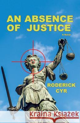 An Absence of Justice Roderick Cyr 9781516853458