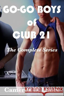 Go-Go Boys of Club 21: The Complete Series Cameron D. James 9781516854196