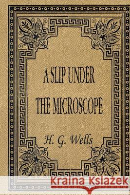 A Slip Under the Microscope H. G. Wells 9781516858194