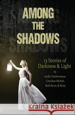 Among the Shadows: 13 Stories of Darkness & Light Demitria Lunetta Mindy McGinnis Kate Karyu 9781516860654 Demitria Lunetta