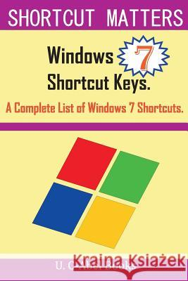 Windows 7 Shortcut Keys: A Complete List of Windows 7 Shortcuts U. C-Abe 9781516863549