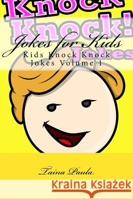 Jokes for Kids: Kids Knock Knock Jokes Volume 1 Taina Paula 9781516867530