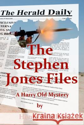 The Stephen Jones Files: A Harry Old Mystery by Henry Swallow MR Henry Swallow 9781516882854