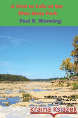 A Visit to Falls of the Ohio State Park: Indiana State Parks - Family Friendly Vacation Fun Paul R. Wonning 9781516885671