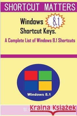 Windows 8.1 Shortcut Keys: A Complete List of Windows 8.1 Shortcuts U. C-Abe 9781516889433