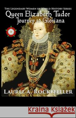 Queen Elizabeth Tudor: Journey to Gloriana Laurel a. Rockefeller 9781516909636