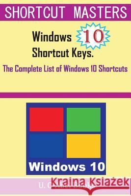 Windows 10 Shortcut Keys: The Complete List of Windows 10 Shortcuts U. C-Abe 9781516914876