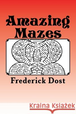 Amazing Mazes: 17 Challenges for ANY mind.... Frederick Dost 9781516921973