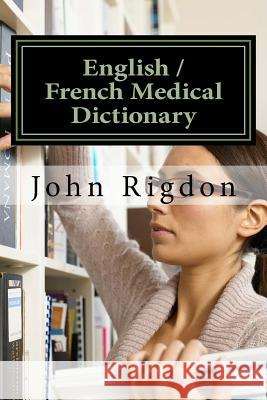English / French Medical Dictionary John C. Rigdon 9781516935611