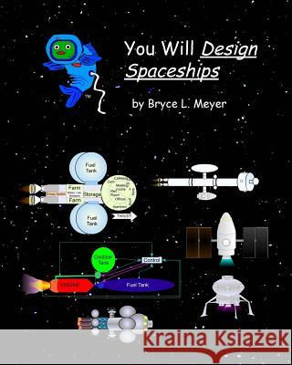You Will Design Spaceships Bryce L. Meyer 9781516946358