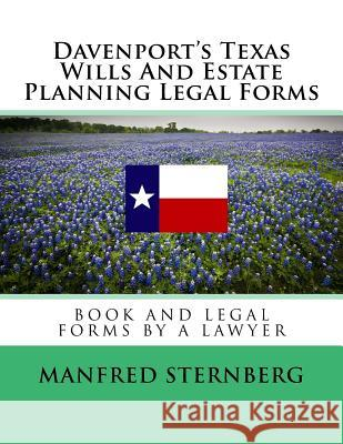Davenport's Texas Wills and Estate Planning Legal Forms: Third Edition Manfred Sternberg Alexander Russell Ernest Hope 9781516963683