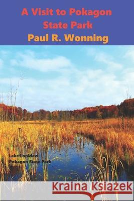 A Visit to Pokagon State Park: Family Friendly Indiana State Park Vacation Fun Paul R. Wonning 9781517005047