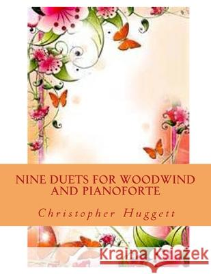 Nine Duets for Woodwind and Pianoforte Christopher Huggett 9781517036584