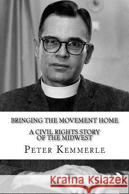 Bringing the Movement Home: A Civil Rights Story of the Midwest Peter Kemmerle 9781517060718