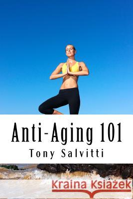 Anti-Aging 101 Tony Salvitti Tony Salvitti Tony Salvitti 9781517067816