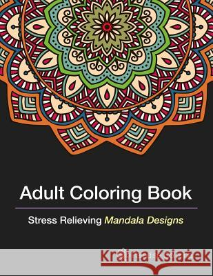 Adult Coloring Books: A Coloring Book for Adults Featuring Stress Relieving Mandalas Adult Coloring Boo Adult Coloring Books Bes 9781517089047