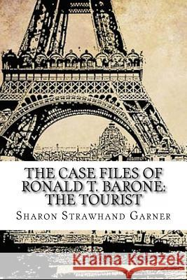 The Case Files of Ronald T. Barone: The Tourist: Vol. 6: Case No. 8393 Sharon Strawhan 9781517089979