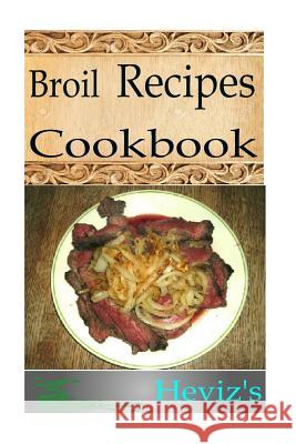 Broil Recipes Heviz's 9781517095666