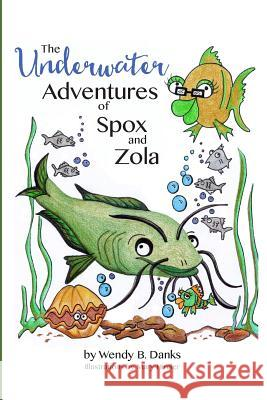 The Underwater Adventures of Spox and Zola Wendy B. Danks 9781517101046