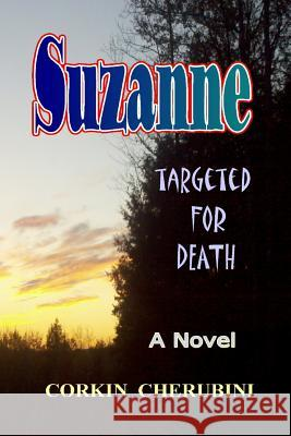 Suzanne: Targeted for Death Dr Corkin Cherubini Dr P. a. Angelini 9781517101350