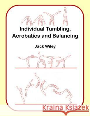 Individual Tumbling, Acrobatics and Balancing Jack Wiley 9781517117207