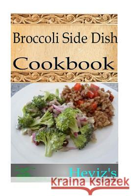 Broccoli Side Dish Heviz's 9781517130367