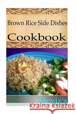 Brown Rice Side Dishes Heviz's 9781517131425