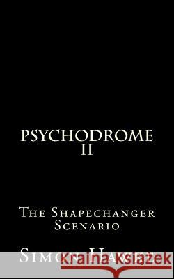 Psychodrome 2: The Shapechanger Scenario Simon Hawke 9781517139162