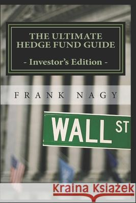 The Ultimate Hedge Fund Guide - Investor's Edition Frank Nagy 9781517150266