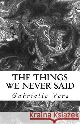 The Things We Never Said Gabrielle Vera 9781517150716
