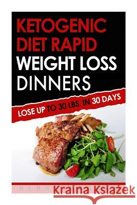 Ketogenic Diet Rapid Weight Loss Dinners: Lose Up to 30 Lbs. in 30 Days Henry Brooke 9781517152062 Createspace