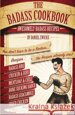 The Badass Cookbook: Badass Recipes & More ... It's the Meat Eaters Answer to the Thug Kitchen Cookbook Daniel Zwicke 9781517157968