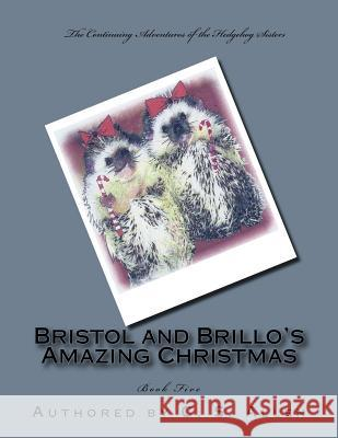 Bristol and Brillo's Amazing Christmas: The Hedgehog Sisters C. S. Allen 9781517164126