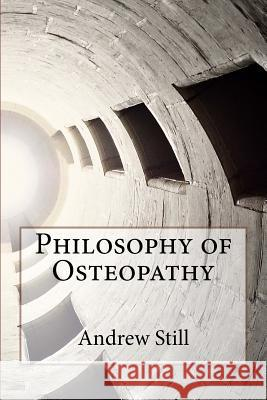 Philosophy of Osteopathy Andrew Taylor Still 9781517173678